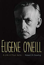 Eugene O'Neill: A Life in Four Acts by Robert M. Dowling (2016-03-22)