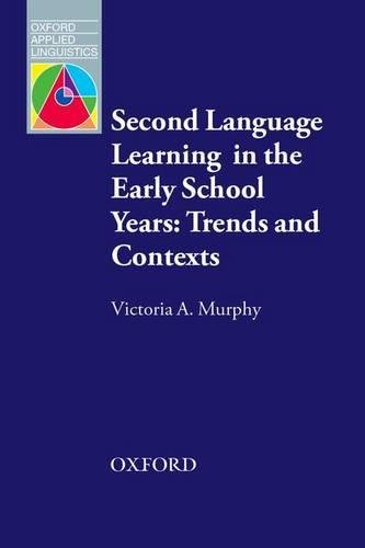 Second Language Learning in the Early School Years: Trends and Contexts (Oxford Applied Linguistics)