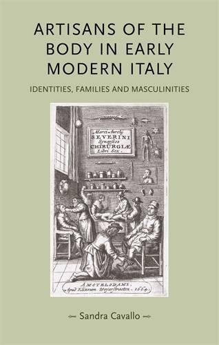 Artisans of the body in early modern Italy: Identities, families and masculinities (Gender in History MUP)