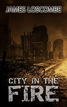 City in the Fire: A Paranormal Horror Novella by [Loscombe, James]