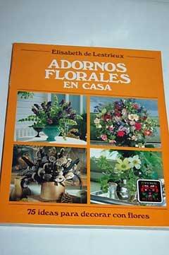 Descargar Libro Adornos Florales En Casa Elisabeth De Lestrieux