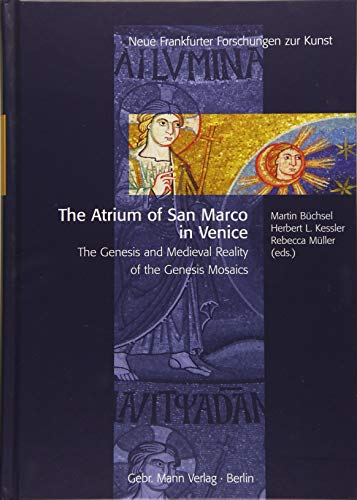 The Atrium of San Marco in Venice: The Genesis and Medieval Reality of the Genesis Mosaics (Neue Frankfurter Forschungen zur Kunst) (German and English ()