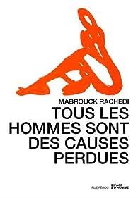 Tous les hommes sont des causes perdues par Mabrouck Rachedi