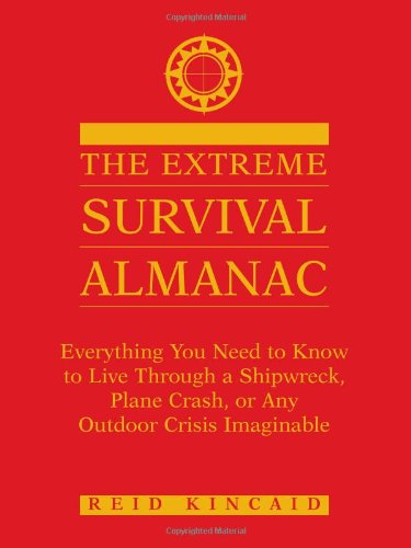 The Extreme Survival Almanac: Everything You Need To Know To Live Through A Shipwreck, Plane Crash, Or Any Outdoor Crisis Imaginable by Paladin Press