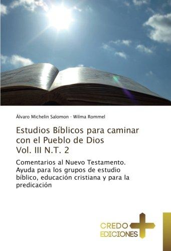 Estudios Bíblicos para caminar con el Pueblo de Dios Vol. III N.T. 2: Comentarios al Nuevo Testamento. Ayuda para los grupos de estudio bíblico, ... y para la predicación (Spanish Edition) PDF