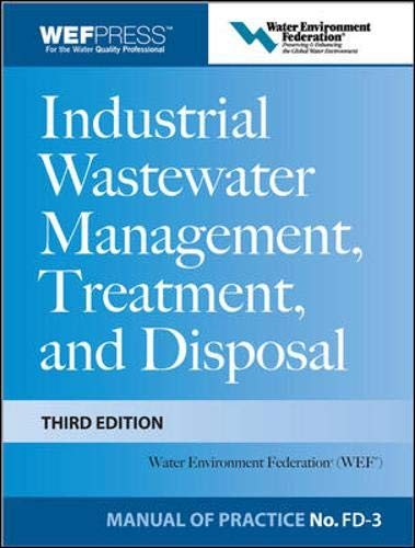 Industrial Wastewater Management, Treatment, and Disposal, 3e MOP FD-3 (WEF Manual of Practice)