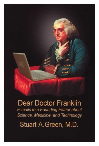 Dear Doctor Franklin: E-mails to a Founding Father about Science, Medicine & Technology