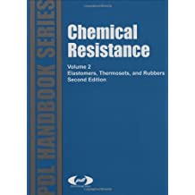 Chemical Resistance, Vol. 2: Elastomers, Thermosets & Rubbers