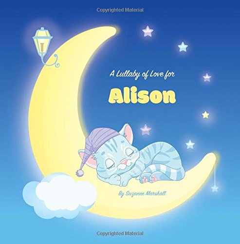 Download A Lullaby of Love for Alison: Personalized Book, Bedtime Story & Sleep Book (Bedtime Stories, Sleep Stories, Gratitude Stories, Personalized Books, Personalized Baby Gifts) PDF
