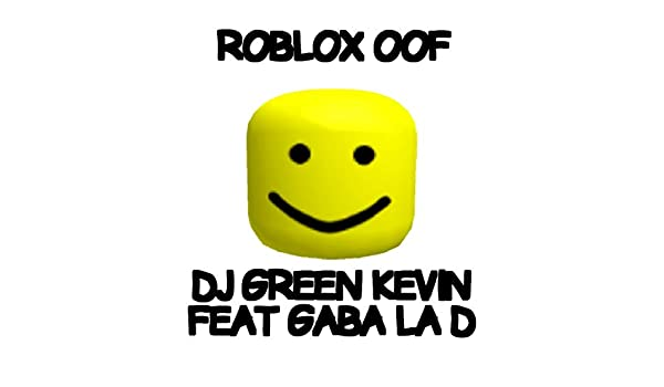 Roblox Oof Song 1 Hr Roblox Oof Feat Gaba La D By Dj Green Kevin On Amazon Music Amazon Com