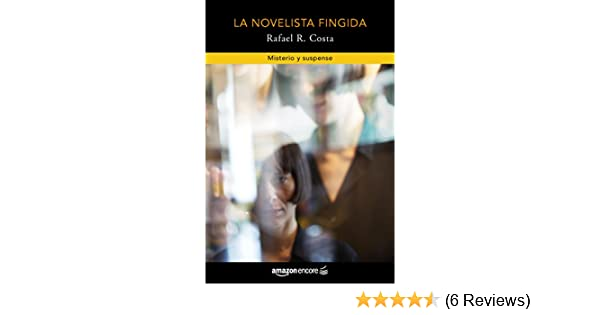 La novelista fingida (Spanish Edition) - Kindle edition by Rafael R. Costa. Literature & Fiction Kindle eBooks @ Amazon.com.