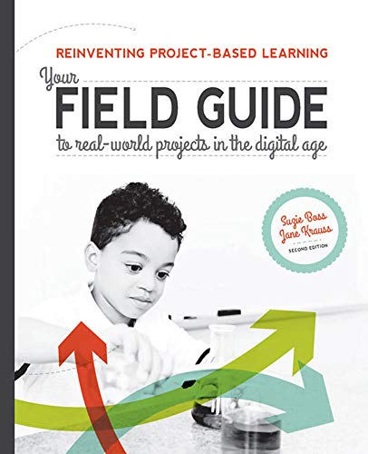 Reinventing Project-Based Learning: Your Field Guide to Real-World Projects in the Digital - Guide World Real