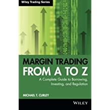 Margin Trading from A to Z: A Complete Guide to Borrowing, Investing and Regulation (Wiley Trading)