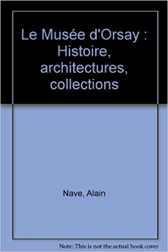 Le Musée d'Orsay : Histoire, architectures, collections