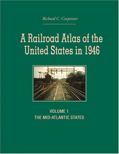Johns Hopkins Atlas (A Railroad Atlas of the United States in 1946: Volume 1: The Mid-Atlantic States (Creating the North American Landscape))
