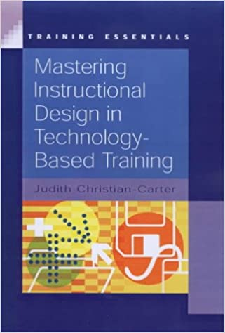 Mastering Instructional Design in Technology-based Training (Training Essentials)