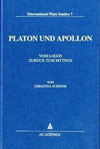 Platon und Apollon: Vom Logos zuruck zum Mythos (International Plato studies) (German Edition) Christina Schefer