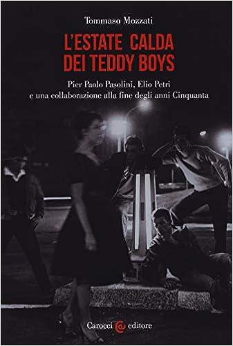 Risultato immagini per L'estate calda dei teddy boys. Pier Paolo Pasolini, Elio Petri e una collaborazione alla fine degli anni Cinquanta
