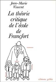 La Théorie critique de l'École de Francfort par Jean-Marie Vincent