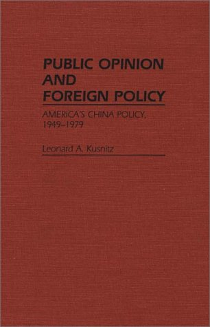 Public Opinion and Foreign Policy: America's China Policy, 1949-1979 (Contributions in Librarianship and Information Science,)