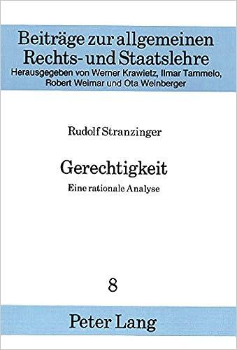 Book Gerechtigkeit: Eine Rationale Analyse (Beitreage Zur Allgemeinen Rechts- Und Staatslehre, )