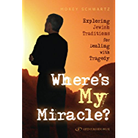 Where's My Miracle? Exploring Jewish Traditions for Dealing with Tragedy