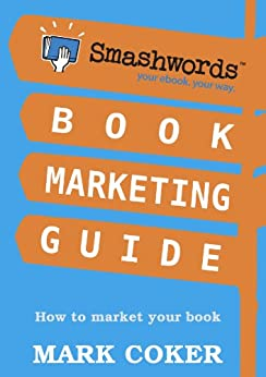 Smashwords Book Marketing Guide - How to Market any Book for Free (Smashwords Guides 2) by [Coker, Mark]