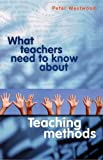 img - for What Teachers Need to Know About Teaching Methods by Peter Westwood (2008-07-01) book / textbook / text book