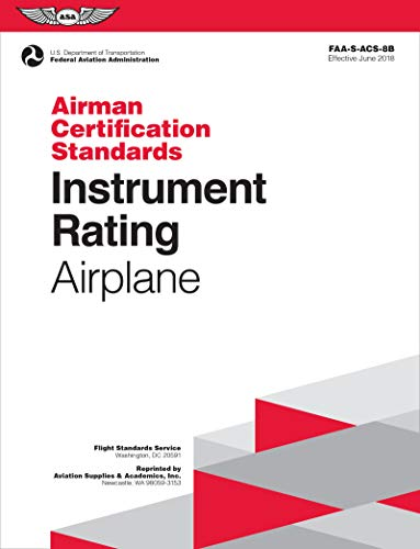 (Instrument Rating Airman Certification Standards - Airplane: FAA-S-ACS-8B, for Airplane Single- and Multi-Engine Land and Sea (Airman Certification Standards Series))