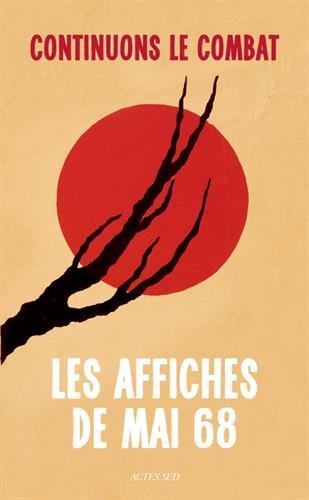 Continuons le combat : Les affiches de mai 68 Broché – 5 septembre 2018 Bernadette Caille Michel Dixmier Sam Stourdzé Actes Sud Editions