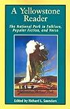 A Yellowstone Reader, Richard L. Saunders, 0874807565