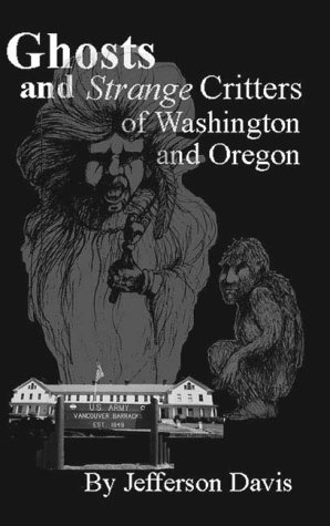 Ghosts and Strange Critters of Washington and Oregon