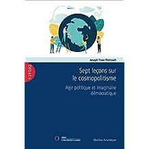 Sept leçons sur le cosmopolitisme: Agir politique et imaginaire démocratique (French Edition)