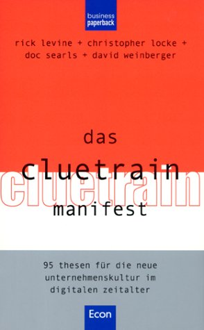 Das Cluetrain Manifest. 95 Thesen für die neue Unternehmenskultur im digitalen Zeitalter.