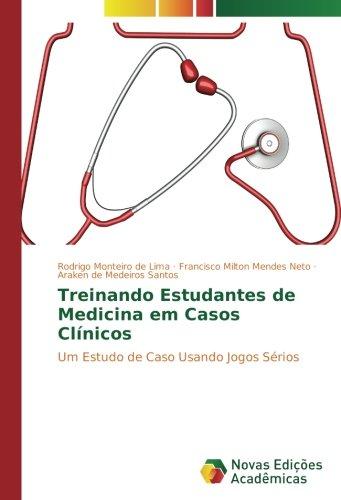 Treinando Estudantes de Medicina em Casos Clnicos: Um Estudo de Caso Usando Jogos Srios (Portuguese Edition)