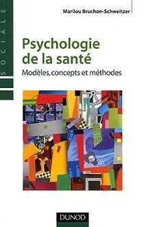 Psychologie de la santé : Modèles, concepts et méthodes par Bruchon-Schweitzer