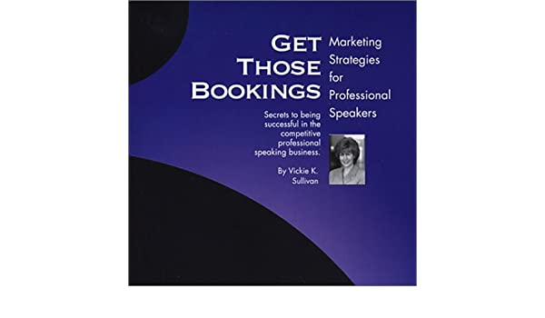 Get Those Bookings: Marketing Strategies for Professional Speakers: Amazon.es: Libros