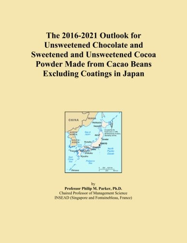 The 2016-2021 Outlook for Unsweetened Chocolate and Sweetened and Unsweetened Cocoa Powder Made from Cacao Beans Excluding...