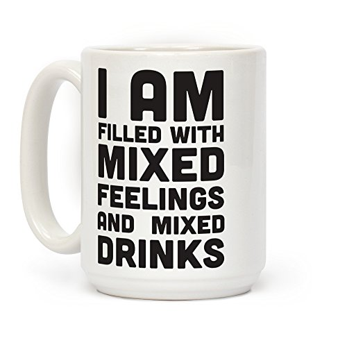 (LookHUMAN I Am Filled With Mixed Feelings and Mixed Drinks White 15 Ounce Ceramic Coffee)