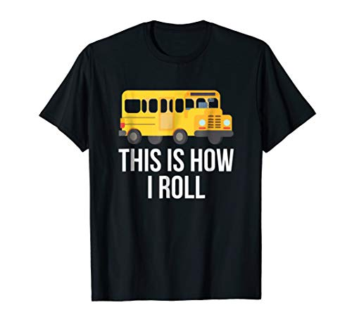 This Is How I Roll T-Shirt School Bus Driver Passenger Tee