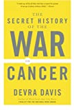 The Secret History of the War on Cancer, Devra Davis, 0465015689