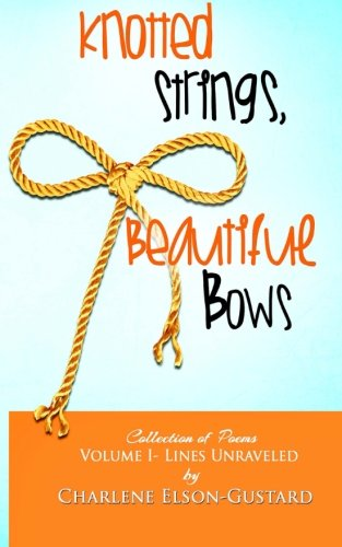 Knotted Strings, Beautiful Bows: A Collection Of Poems (Volume
