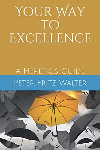 Your Way to Excellence: A Heretic's Guide (Heretic's Guides) - Heretics Guide