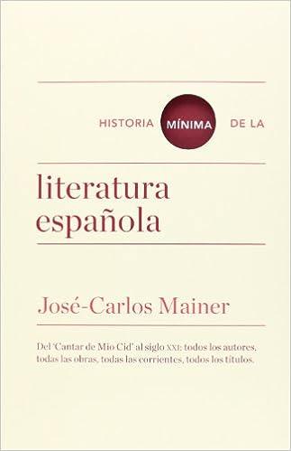 Historia Mínima De La Literatura Española Historias mínimas: Amazon.es: Mainer, José Carlos: Libros