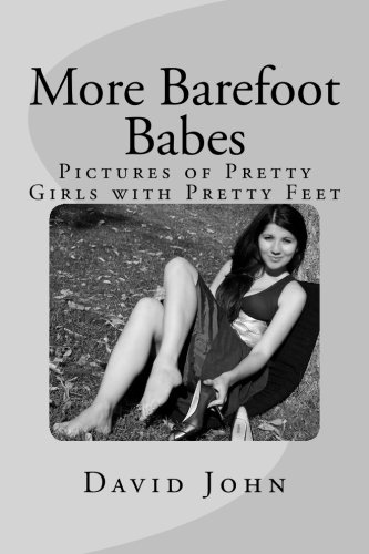 More Barefoot Babes: Pictures of Pretty Girls with Pretty Feet