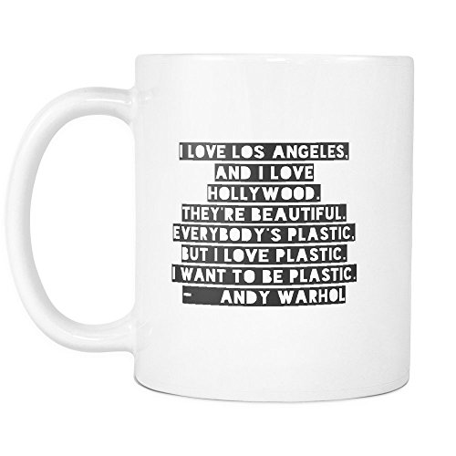 Funny Coffee Mug ,I love Los Angeles, and I love Hollywood. They're beautiful. Everybody's plastic, but I love plastic. I want to be plastic. , White Ceramic, 11 (News Hollywood Halloween)