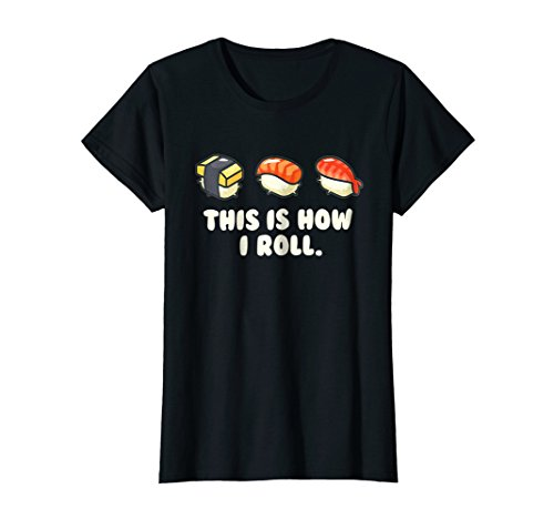 Womens This is How I Roll T Shirt Tee Sushi Japanese Sushi Funny Medium Black