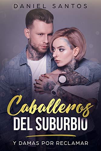Caballeros del Suburbio: Y Damas por Reclamar (Novela de Romance y Erótica) por Daniel Santos
