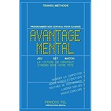 Tennis : Avantage Mental - programmer son cerveau pour gagner - routines de performance sur le court - coaching professionnel (French Edition)