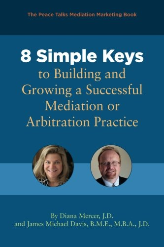 Read Online 8 Simple Keys to Building and Growing a Successful Mediation or Arbitration Practice ebook